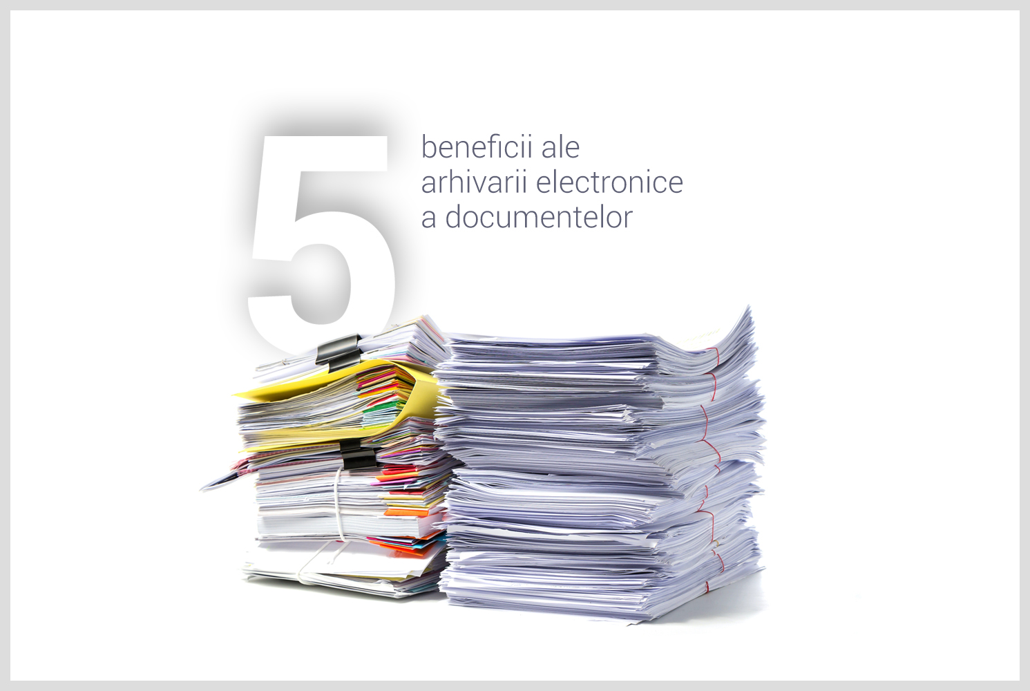 5 beneficii ale arhivarii electronice a documentelor